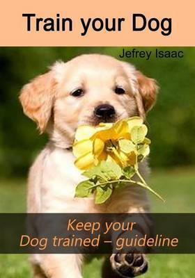 Train Your Dog: Keep Your Dog Trained - Guideline