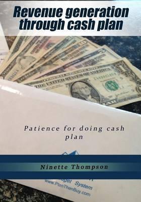 Revenue Generation Through Cash Plan: Patience for Doing Cash Plan