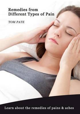 Remedies from Different Types of Pain: Learn about the Remedies of Pains & Aches