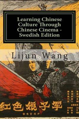Learning Chinese Culture Through Chinese Cinema - Swedish Edition: Bonus! Buy This Book and Get a Free Movie Collectibles Catalogue!*