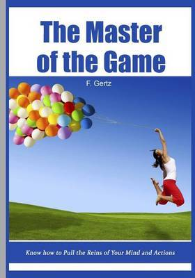 The Master of the Games: Know How to Pull the Reins of Your Mind and Actions