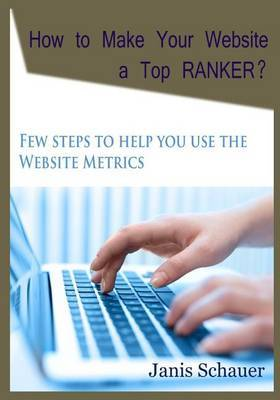 How to Make Your Website a Top Ranker?: Few Steps to Help You Use the Website Metrics