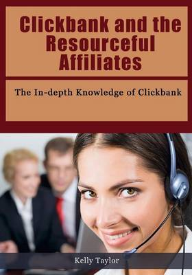 Clickbank and the Resourceful Affiliates: The In-Depth Knowledge of Clickbank