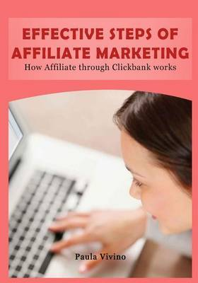 Effective Steps of Affiliate Marketing: How Affiliate Through Clickbank Works