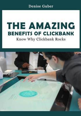 The Amazing Benefits of Clickbank: Know Why Clickbank Rocks