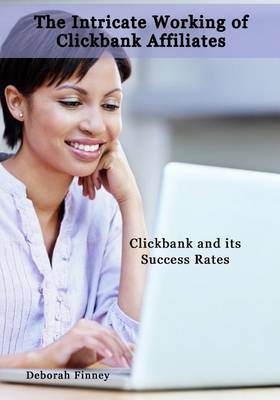 The Intricate Working of Clickbank Affiliates: Clickbank and Its Success Rates