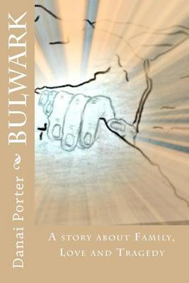 Bulwark: A Story about Family, Love and Tragedy