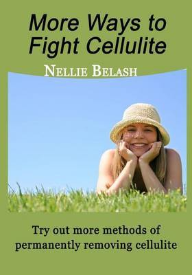 More Ways to Fight Cellulite: Try Out More Methods of Permanently Removing Cellulite