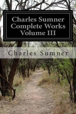 Charles Sumner Complete Works Volume III