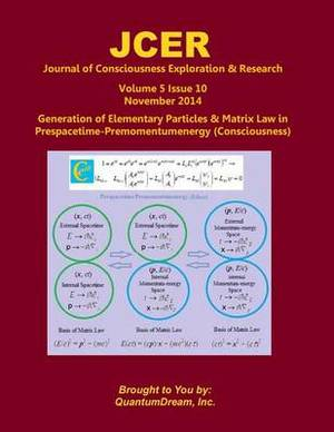 Journal of Consciousness Exploration & Research Volume 5 Issue 10  : Generation of Elementary Particles & Matrix Law in Prespacetime-Premomentumenergy (Consciousness)