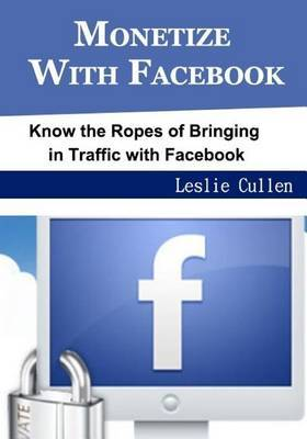 Monetize with Facebook: Know the Ropes of Bringing in Traffic with Facebook