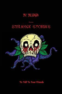 MR Mehaha Presents Strange Stories to Tell to Your Friends