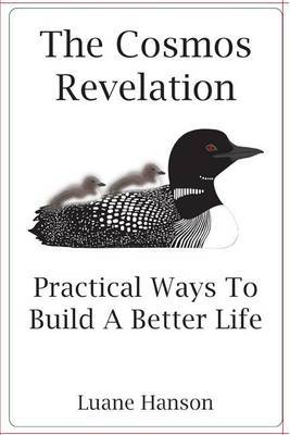The Cosmos Revelation: Practical Ways to Build a Better Life