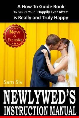 Newlywed's Instruction Manual: A How to Guide Book to Ensure Your 'Happily Ever After' Is Really and Truly Happy: Avoid Divorce: Tips and Advice for How to Survive the First Year of Marriage
