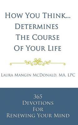 How You Think...Determines the Course of Your Life