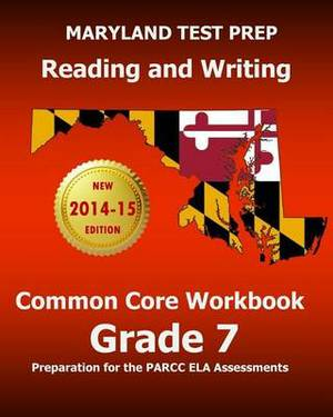Maryland Test Prep Reading and Writing Common Core Workbook Grade 7: Preparation for the Parcc Ela Assessments
