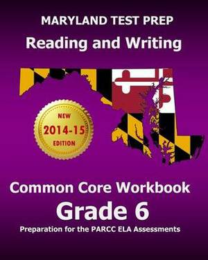 Maryland Test Prep Reading and Writing Common Core Workbook Grade 6: Preparation for the Parcc Ela Assessments