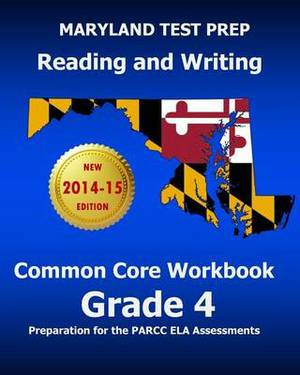 Maryland Test Prep Reading and Writing Common Core Workbook Grade 4: Preparation for the Parcc Ela Assessments
