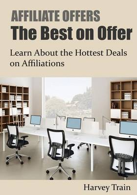 Affiliate Offers- The Best on Offer: Learn about the Hottest Deals on Affiliations