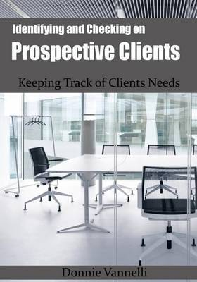 Identifying and Checking on Prospective Clients: Keeping Track of Clients Needs