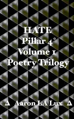 Hate Pillar 4: Pillar 4, Volume 1, the Poetry Trilogy