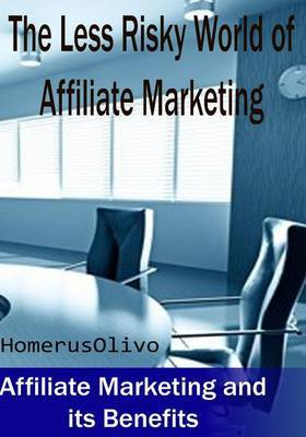 The Less Risky World of Affiliate Marketing: Affiliate Marketing and Its Benefits