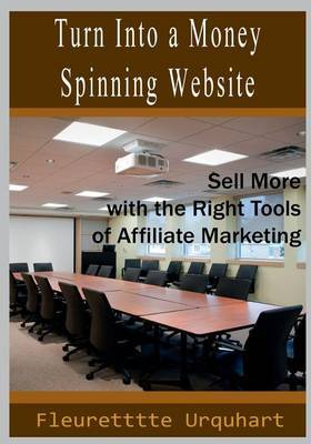 Turn Into a Money Spinning Website: Sell More with the Right Tools of Affiliate Marketing