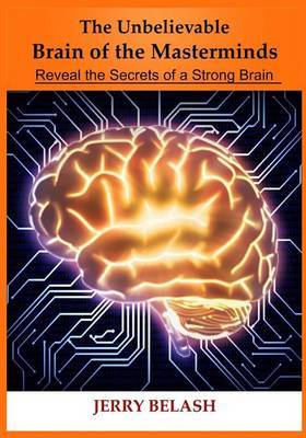 The Unbelievable Brain of the Masterminds: Reveal the Secrets of a Strong Brain