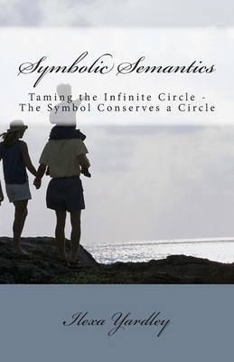 Symbolic Semantics: Taming the Infinite Circle - The Symbol Conserves a Circle