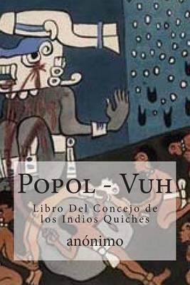 Popol - Vuh: Libro del Concejo de Los Indios Quiches