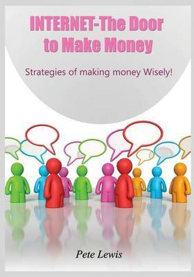 Internet- The Door to Make Money: Strategies of Making Money Wisely!