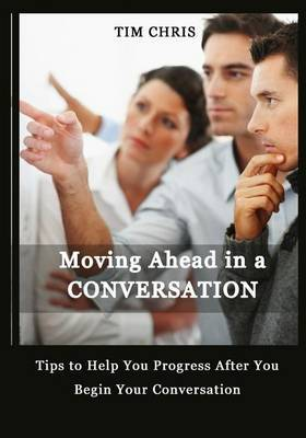 Moving Ahead in a Conversation: Tips to Help You Progress After You Begin Your Conversation