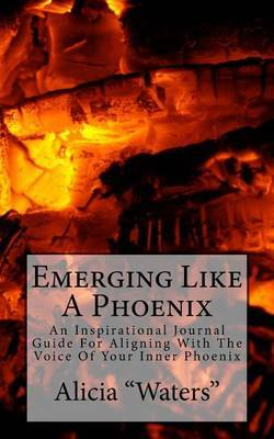 Emerging Like a Phoenix: An Inspirational Journal Guide for Aligning with the Voice of Your Inner Phoenix