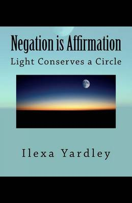 Negation Is Affirmation: Light Conserves a Circle
