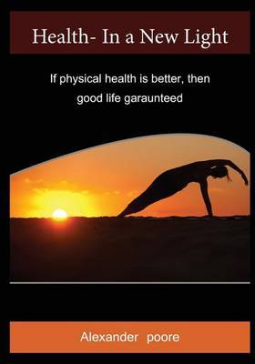 Health- In a New Light: If Physical Health Is Better, Then Good Life Garaunteed