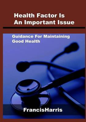 Health Factor Is an Important Issue: Guidance for Maintaining Good Health