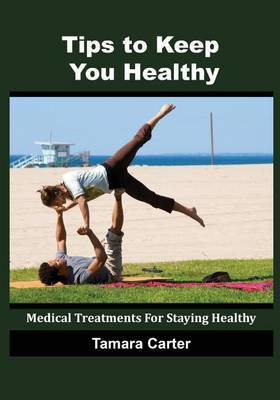 Tips to Keep You Healthy: Medical Treatments for Staying Healthy