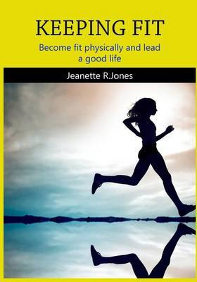 Keeping Fit: Become Fit Physically and Lead a Good Life