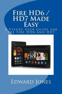 Fire Hd6 / Hd7 Made Easy: A Visual User Guide for the Fire Hd6 and Hd7