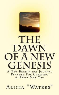 The Dawn of a New Genesis: A New Beginnings Journal Planner for Creating a Happy New You