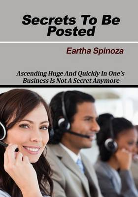 Secrets to Be Posted: Ascending Huge and Quickly in One's Business Is Not a Secret Anymore
