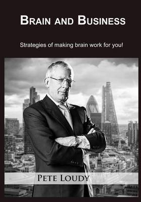 Brain and Business: Strategies of Making Brain Work for You!