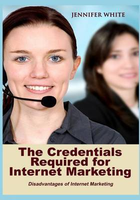 The Credentials Required for Internet Marketing: Disadvantages of Internet Marketing