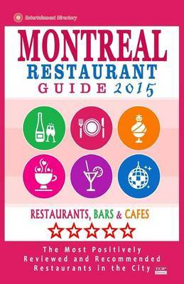 Montreal Restaurant Guide 2015: Best Rated Restaurants in Montreal - 500 Restaurants, Bars and Cafes Recommended for Visitors, 2015.