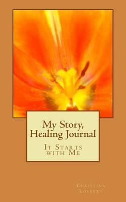 My Story, Healing Journal: It Starts with Me