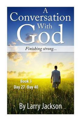 A Conversation with God -Book 3 Finishing Strong...: A Conversation with God -Book 3 Finishing Strong...