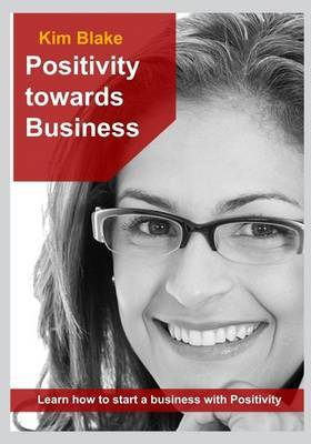 Positivity Towards Business: Learn How to Start a Business with Positivity