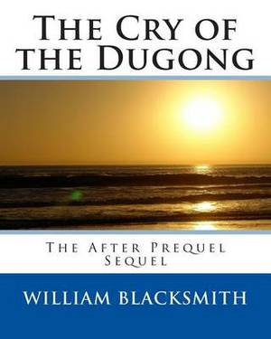 The Cry of the Dugong: The After Prequel Sequel