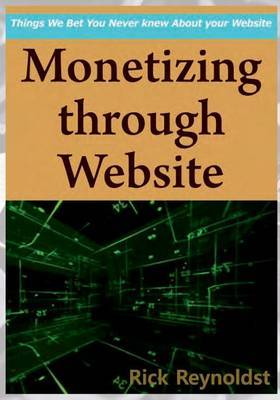 Monetizing Through Website: Thngs We Bet You Never Knew about Your Website