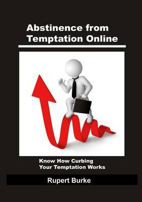 Abstinence from Temptation Online: Know How Curbing Your Temptation Works